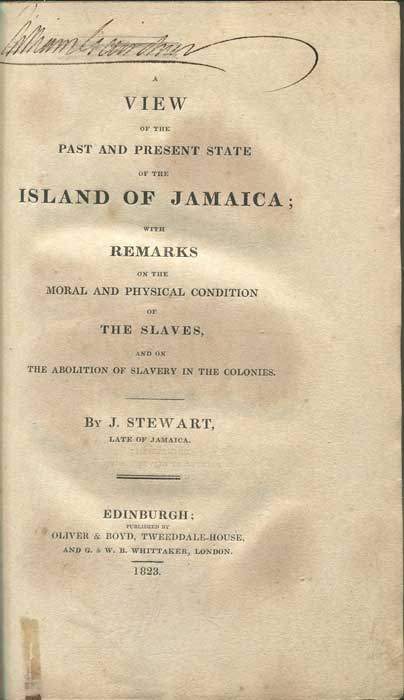 STEWART John A View of the Past and Present State of Jamaica; - with remarks on the moral and physical condition of slaves, and on the abolition of slavery in the colonies.