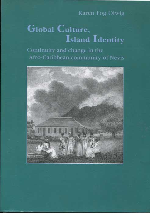OLWIG Karen Fog Global Culture, Island Identity: Continuity and Change in the Afro-Caribbean Community of Nevis