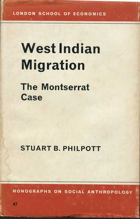 PHILPOTT Stuart B. West Indian Migration: The Montserrat Case: The Monserrat Case (LSE Monographs on Social Anthropology)