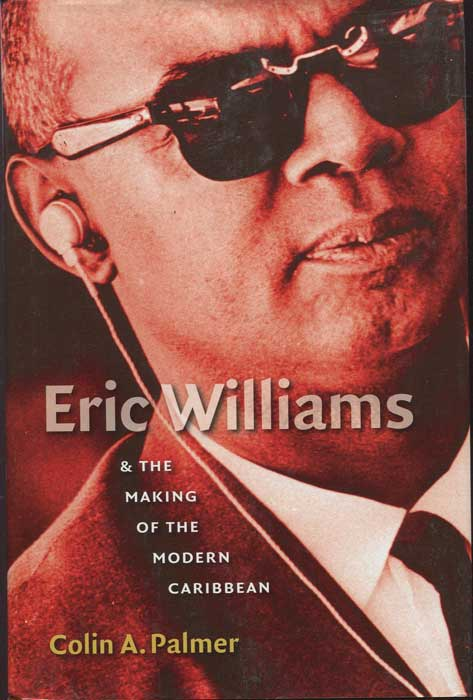PALMER Colin A. Eric Williams and the Making of the Modern Caribbean
