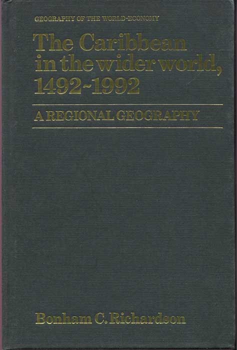 RICHARDSON Bonham C. The Caribbean in the Wider World, 1492-1992: A Regional Geography (Geography of the World-Economy)