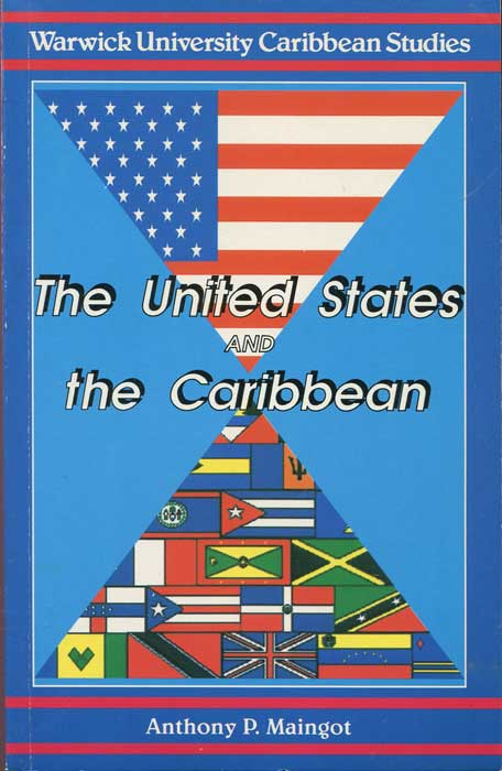 MAINGOT Anthony P. The United States and the Caribbean: Synergies of a Complex Interdependence