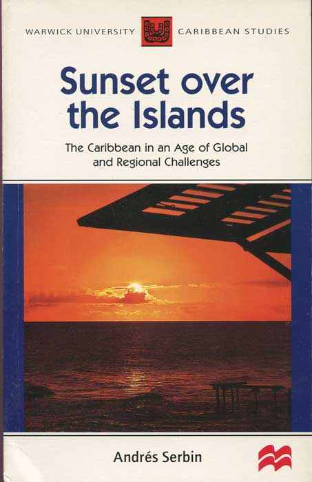 SERBIN Andres Sunset Over Islands: The Caribbean in an Age of Global and Regional Challenges