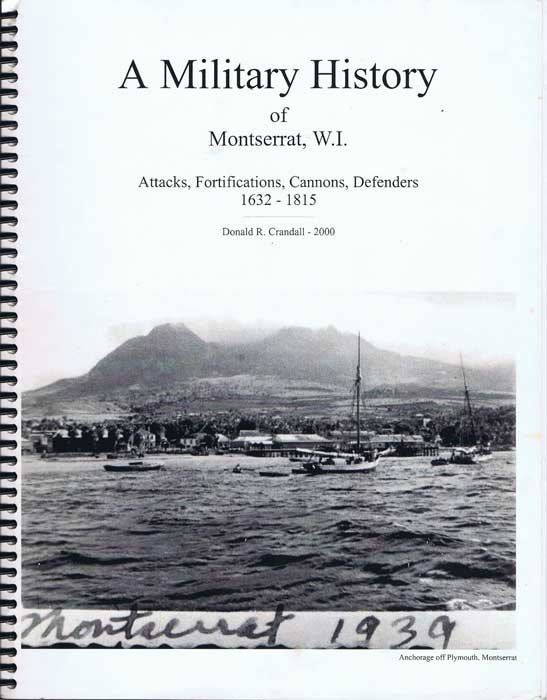 CRANDALL Donald R. A military history of Montserrat W.I  Attacks, fortifications, cannons, defenders 1632-1815