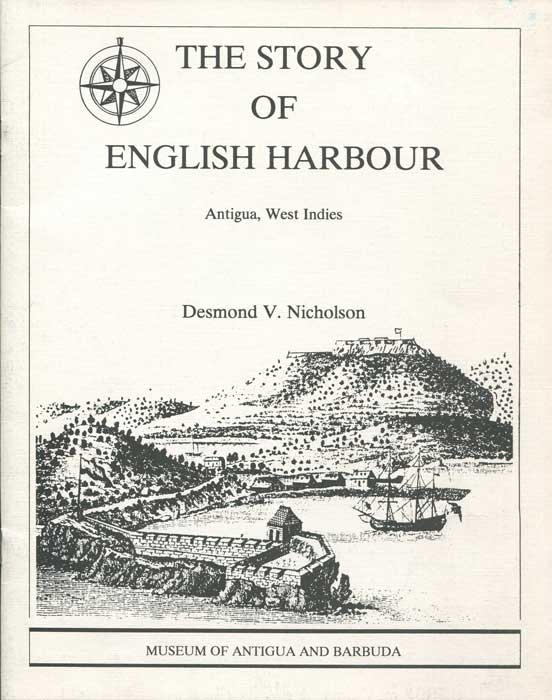 NICHOLSON Desmond V. The story of English Harbour, Antigua, West Indies
