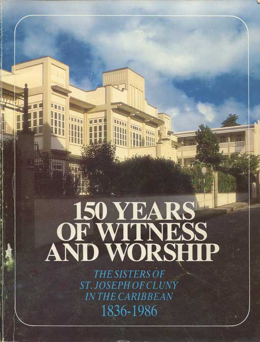SISTERS OF ST JOSEPH OF CLUNY IN THE CARIBBEAN 150 Years of Witness and Worship 1836-1986