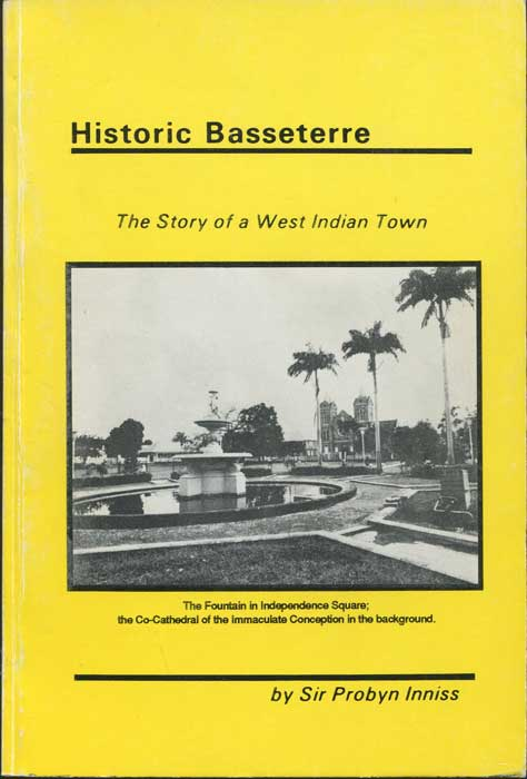 INNISS Sir Probyn Historic Basseterre. The story of a West Indian Town.