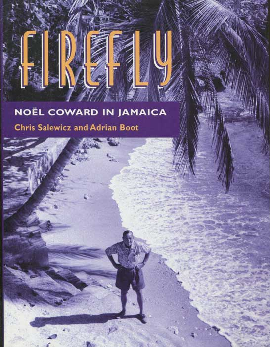 SALEWICZ Chris and BOOT Adrian Firefly. Noel Coward in Jamaica.