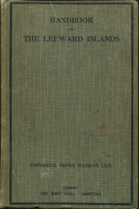 WATKINS Frederick Henry Handbook of the Leeward Islands.