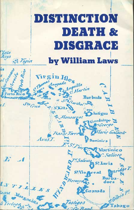 LAWS William Distinction, Death & Disgrace. Governorship of the Leeward Islands in the early Eighteenth Century.