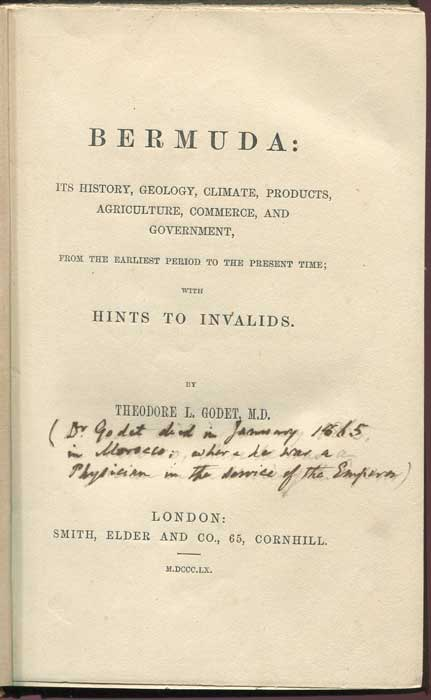 GODET Theodore L. Bermuda:  its history, geology, climate, products, agriculture, commerce, and government, from the earliest period to the present time;  with hints to invalids.