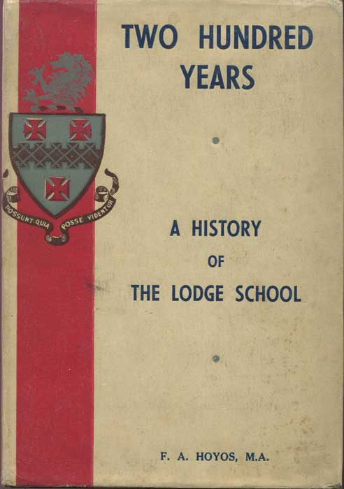 HOYOS F.A. Two Hundred Years. A history of the Lodge School.
