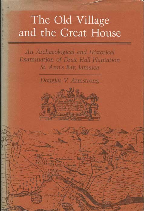 ARMSTRONG Douglas V. The Old Village And The Great House An Archaeological and Historical Examination of Drax Hall Plantation, St. Ann
