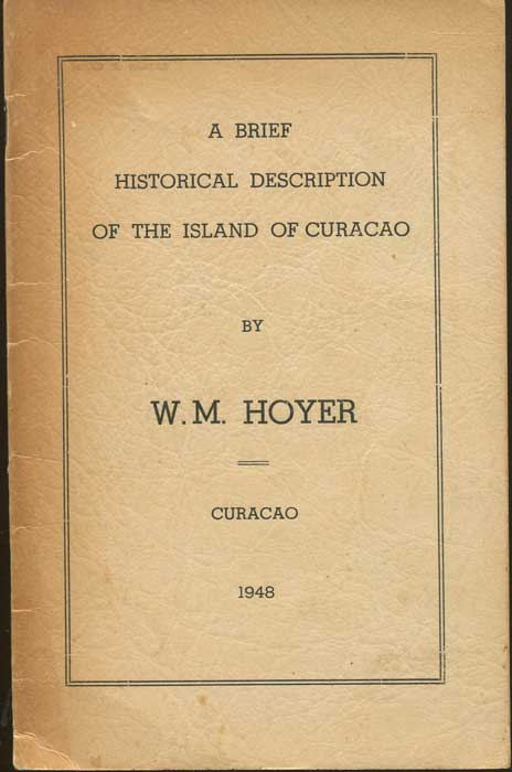HOYER W.M. A Brief Historical Description of the island of Curacao