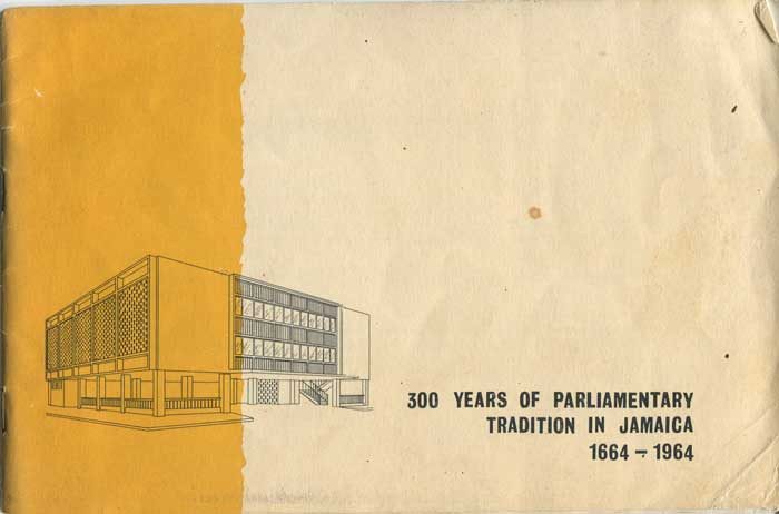 JAMAICA 300 Years of Parliamentary Tradition in Jamaica 1664-1964