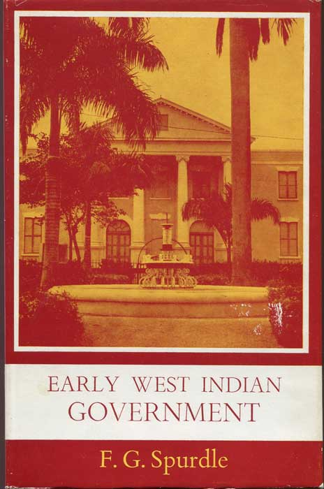 SPURDLE Frederick G. Early West Indian Government; Showing the Progress of Government in Barbados, Jamaica, and the Leeward Islands, 1600-1783