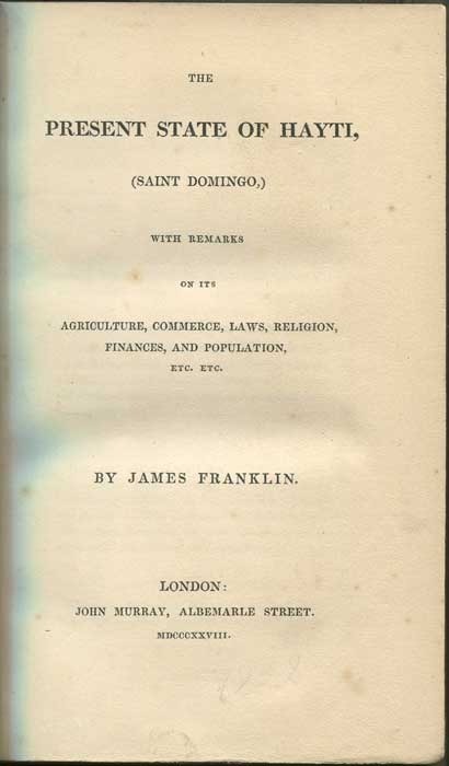 FRANKLIN James The present state of Hayti, (Saint Domingo), with remarks on its agriculture, commerce, laws, religion, finances, and population