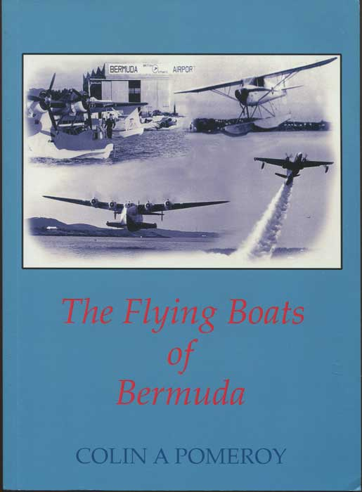 POMEROY Colin A.  The Flying Boats of Bermuda