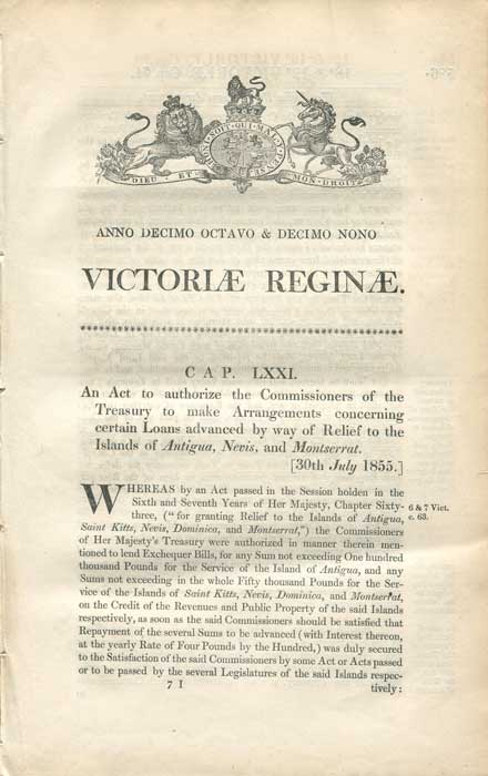 1855 (30 July) An Act to authorize the Commissioners of the Treasury to make arrangements concerning certain loans advanced by way of relief to the islands of Antigua, Nevis and Montserrat