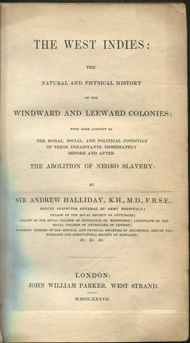 HALLIDAY Andrew The West Indies: The Natural and Physical History of the Windward and Leeward Colonies; with some account of the Moral, Social, and Political Condition of their inhabitants, immediately before and after the Abolition of Negro Slavery