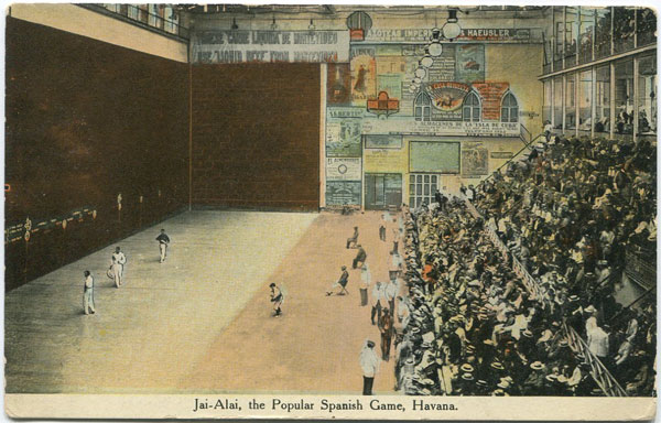 HARRIS BROS. CO. Jai-Alai, the popular Spanish Game, Havana