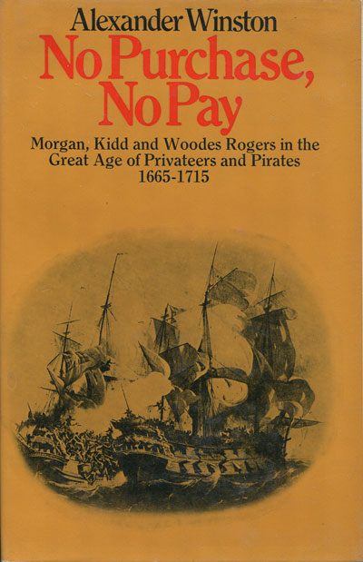 WINSTON A. No Purchase, No Pay. - Sir Henry Morgan, Captain William Kidd, Captain Woodes Rogers in the Great Age of privateers and pirates 1665 - 1715.