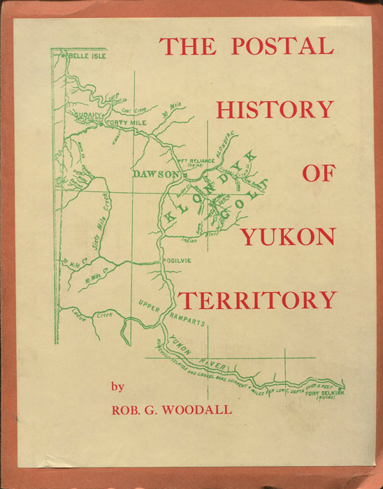 WOODALL Rob G. The Postal History of the Yukon Territory.