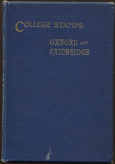 CUMMINGS Rev Hayman The College Stamps of Oxford and Cambridge. - A study of their history and use from 1870 to 1886.