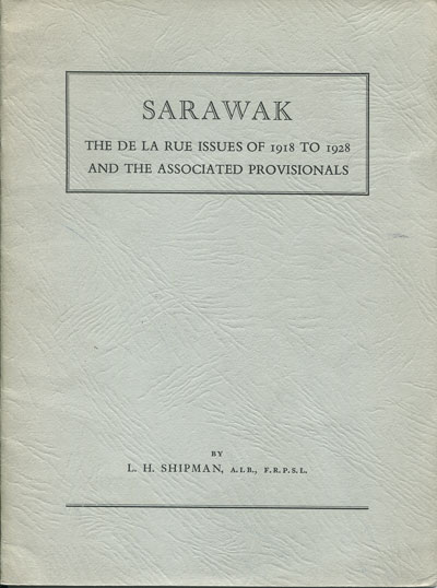 SHIPMAN L.H. Sarawak. - The De La Rue issues of 1918 to 1928 and the associated provisionals.