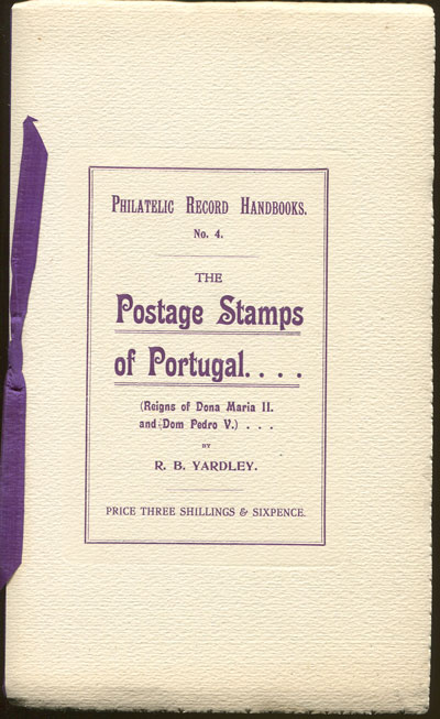 YARDLEY R.B. The dies of the postage stamps of Portugal - of the reigns of Dona Maria II and Dom Pedro V.