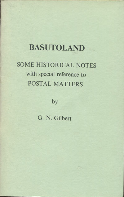 GILBERT G.N. Basutoland. - Some historical notes with special reference to postal matters.
