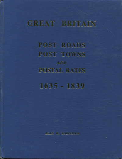 ROBERTSON Alan W. Great Britain.  Post Roads, Post towns and postal rates 1635-1839.
