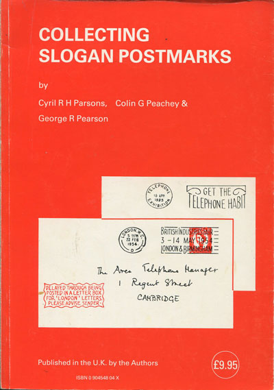 PARSONS Cyril R.H. Collecting Slogan Postmarks. - Incorporating an illustrated reference catalogue of slogan postmarks used at post offices in the United Kingdom up to 1969.