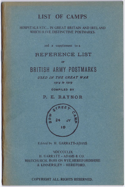 RAYNOR P.E. List of Camps, Hospitals etc in Great Britain and Ireland which have distinctive postmarks - and a supplement to A Reference list of British Army Postmarks used in the Great War 1914 to 1919