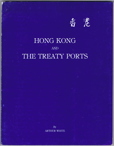 WHITE Arthur Hong Kong and Treaty Ports. The CSPM Collection.
