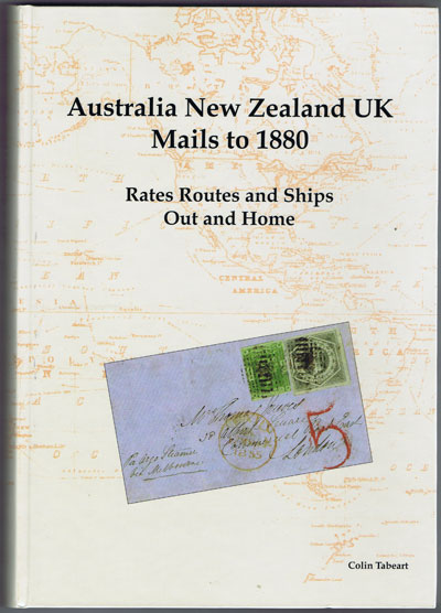 TABEART Colin Australia New Zealand UK Mails to 1880. - Rates, Routes and Ships Out and Home