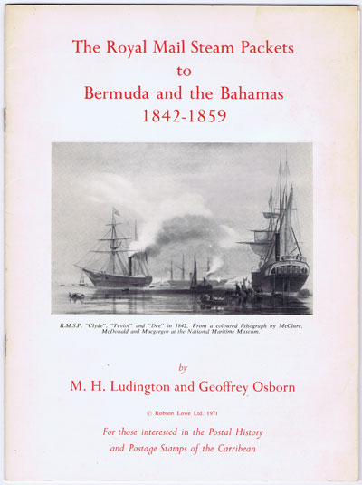 LUDINGTON M.H. and OSBORN G. The Royal Mail Steam packets to Bermuda and the Bahamas 1842-1859.