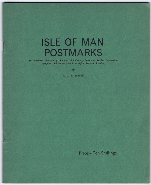 MASSY A.J.P. Isle of Man postmarks. - An illustrated selection of mostly 19th Century impressions compiled and drawn from Post Office records, London.  Part 2 covering mainly 20th Century Impressions (Steel) and Part 3 covering 19th and 20th Century Impressions (Rubber).