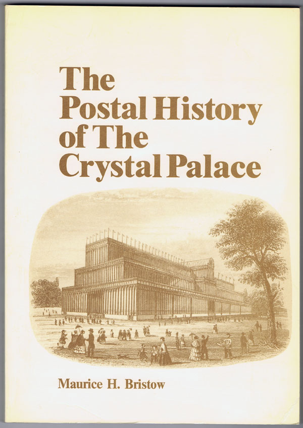 BRISTOW Maurice H. Postal History of the Crystal Palace.