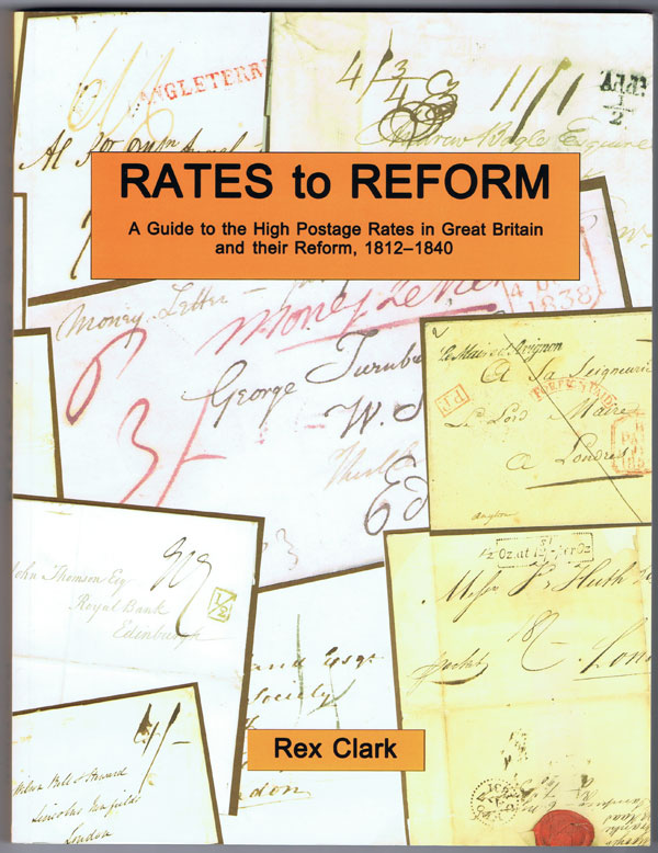 CLARK Rex Rates to Reform: A Guide to the High Postage Rates in Great Britain, 1812-1840.
