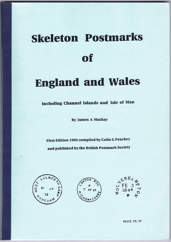 MACKAY James A. and PEACHEY Colin G. Skeleton Postmarks of England and Wales.