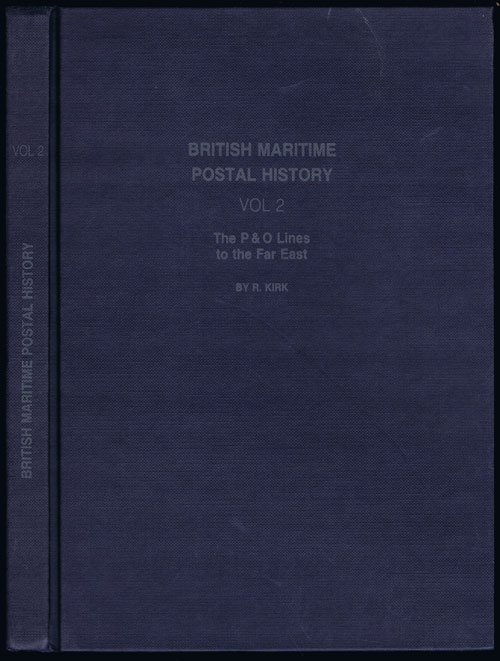 KIRK R. British Maritime Postal History. Volume 2. - The P & O Lines to the Far East.