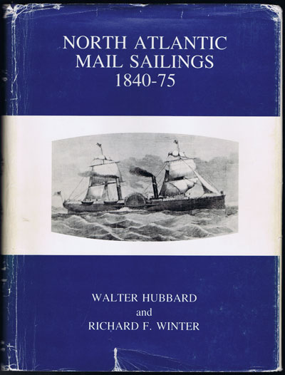 HUBBARD Walter and WINTER Richard F. North Atlantic Mail Sailings 1840-75.