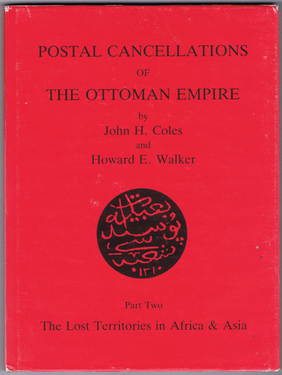 COLES John H. and WALKER H.E. Postal cancellations of the Ottoman Empire. - Part Two. The Lost Territories in Africa & Asia.