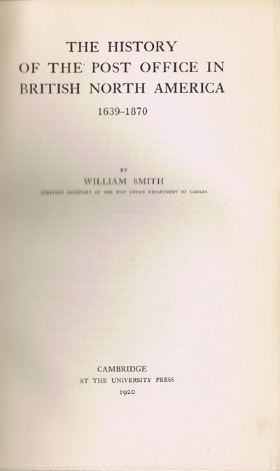 SMITH William The History of the Post Office in British North America, 1639-1870.