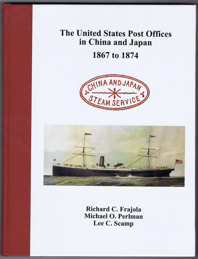FRAJOLA Richard C. and PERLMAN Michael O. SCAMP Lee C. The United States Post Offices in China and Japan 1867-1874.