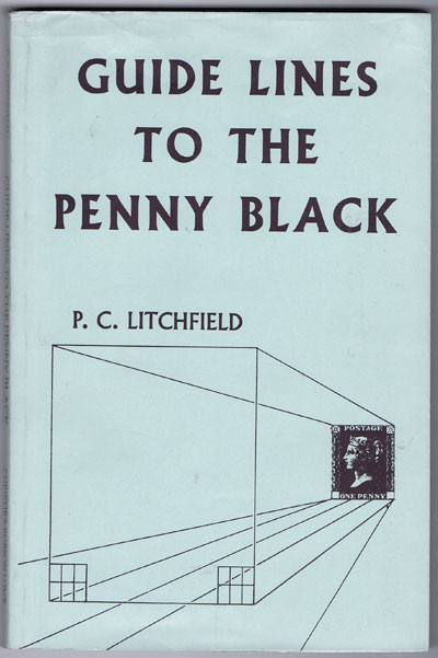 LITCHFIELD P.C. Guide Lines to the Penny Black. - A detailed description of each one of the 2880 stamps and the plates from which it was printed.