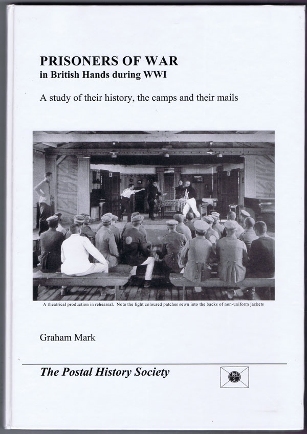 MARK Graham Prisoners of War in British Hands during WWI. A study of their history, the camps and their mails.