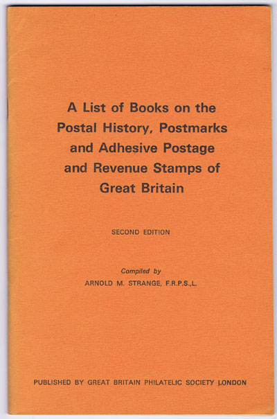 STRANGE A.M. A list of books on the postal history, postmarks and adhesive postage and revenue stamps of Great Britain.