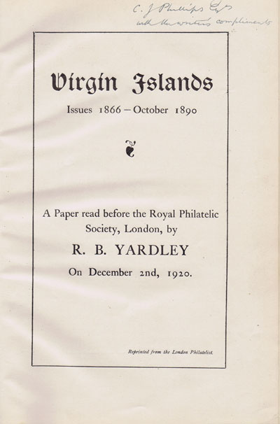 YARDLEY R.B. Virgin Islands issues 1866 - October 1890. - A Paper read before the Royal Philatelic Society, London by R.B. Yardley on December 2nd, 1920.